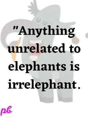 Anything unrelated to elephants