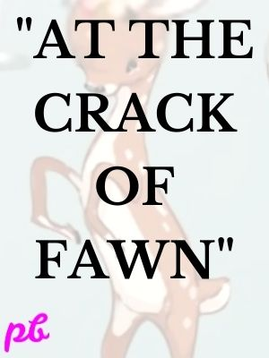 """""""At the crack of fawn"""""""