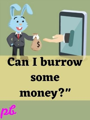 Can I burrow some money