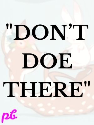 """""""Don't doe there"""""""