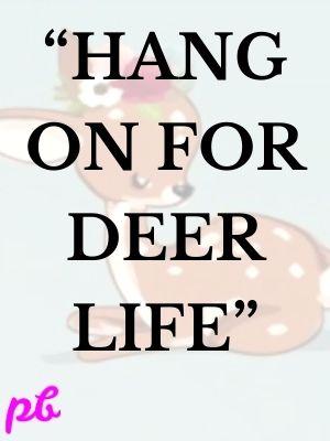 """""""Hang on for deer life"""""""