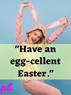 Have an egg-cellent Easter.
