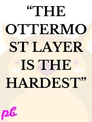 The ottermost layer is the hardest