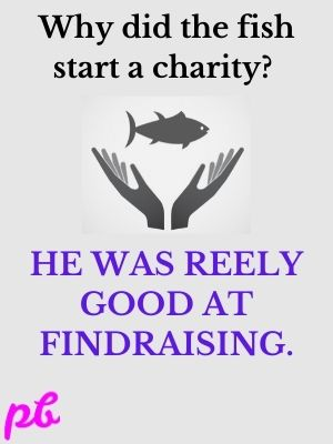 Why did the fish start a charity  He was reely good at findraising.
