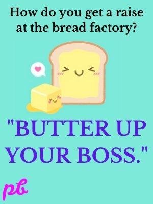 Butter up your boss.