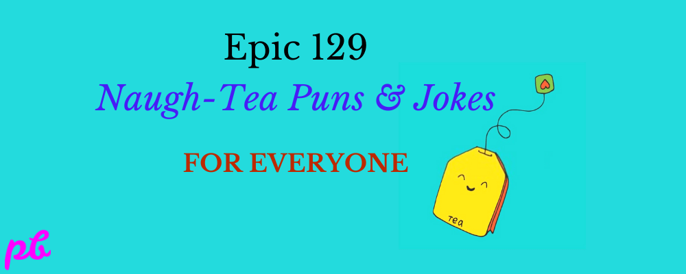 Naugh-Tea Puns & Jokes