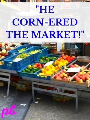 He corn-ered the market puns