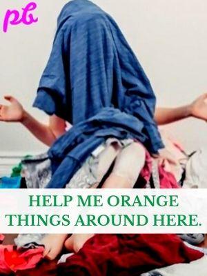 """Help me orange things around here."""