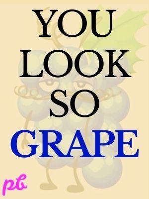 You look so grape.