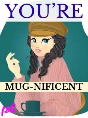 You're mug-nificent mug pun