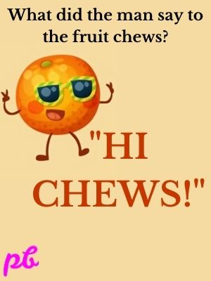 What did the man say to the fruit chews