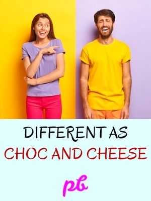 Different as choc and cheese